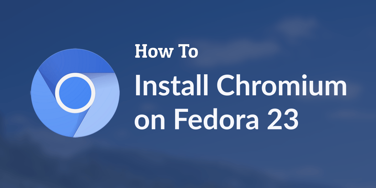 install chromium on fedora 23