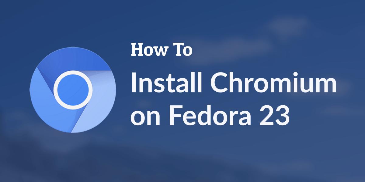 install chromium on fedora 23